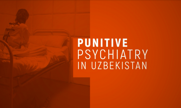 Punitive Psychiatric Detention in Uzbekistan: Silencing Human Rights Activists